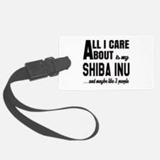 All I care about is my Shiba Inu Luggage Tag