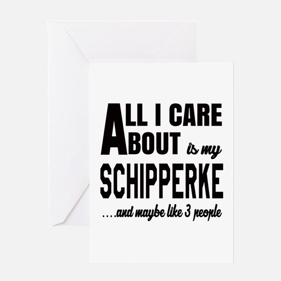 All I care about is my Schipperke Do Greeting Card