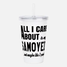 All I care about is my Acrylic Double-wall Tumbler