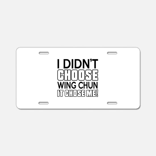 I Didn't Choose Wing Chun M Aluminum License Plate