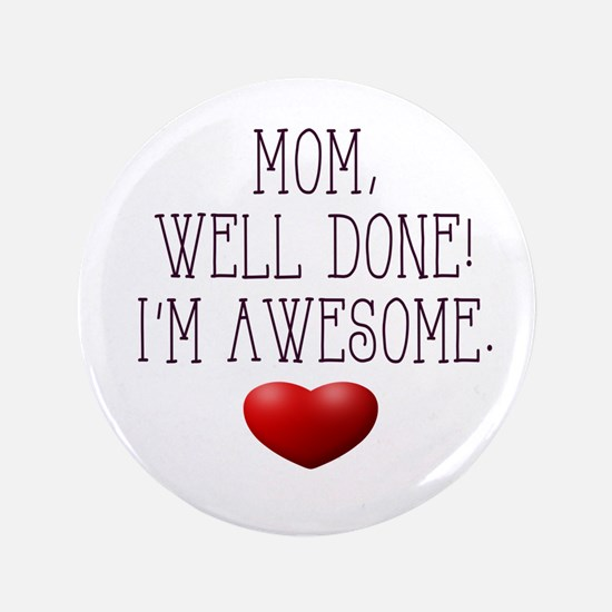 Mom, Well Done! I'm Awesome. Button