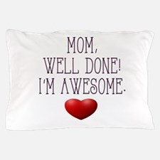 Mom, Well Done! I'm Awesome. Pillow Case