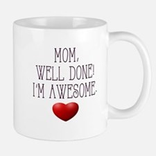 Mom, Well Done! I'm Awesome. Mugs