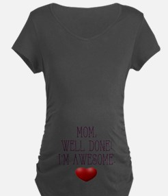 Mom, Well Done! I'm Awesome. Maternity T-Shirt