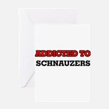 Addicted to Schnauzers Greeting Cards