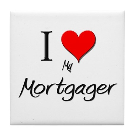 I Love My Mortgager Tile Coaster