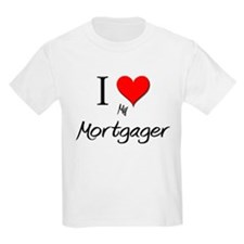 I Love My Mortgager T-Shirt