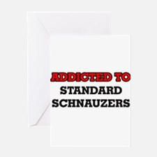 Addicted to Standard Schnauzers Greeting Cards