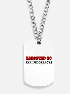 Addicted to Thai Ridgebacks Dog Tags