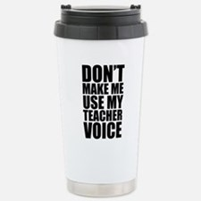 Cute Dont make me use my teachers voice teacher Travel Mug