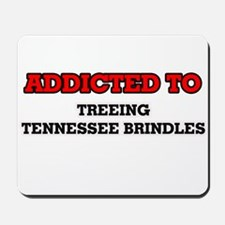 Addicted to Treeing Tennessee Brindles Mousepad