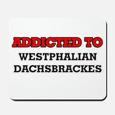 Addicted to Westphalian Dachsbrackes Mousepad