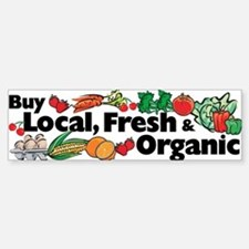 Buy Local Fresh & Organic Bumper Bumper Bumper Sticker