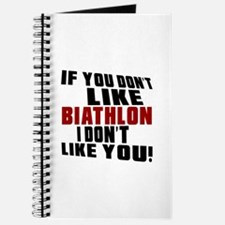You Don't Like Biathlon I Don't Like You Journal