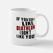 You Don't Like Biathlon I Don't Like Yo Mug