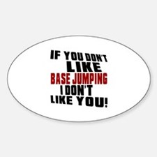 You Don't Like Base Jumping I Don't Decal