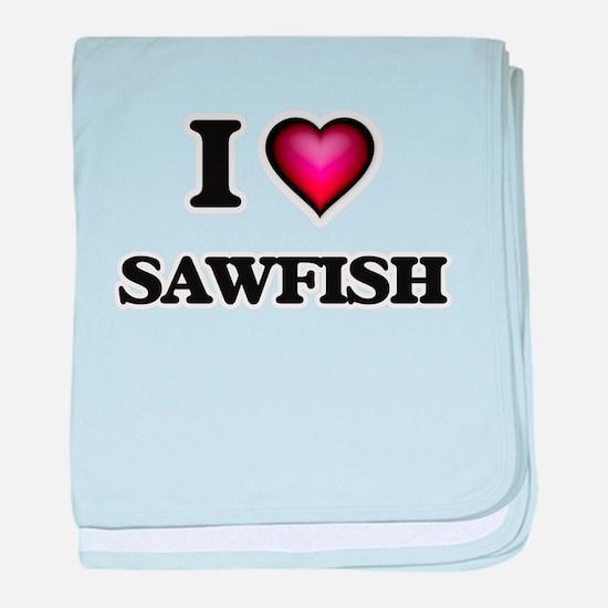 I Love Sawfish baby blanket