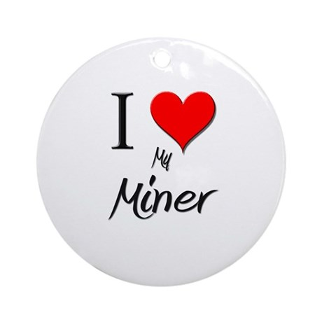 I Love My Miner Ornament (Round)