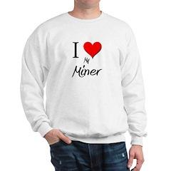 I Love My Miner Sweatshirt