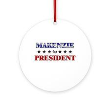 MAKENZIE for president Ornament (Round)