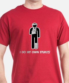 Broken Leg, Arm My Own Stunts T-Shirt