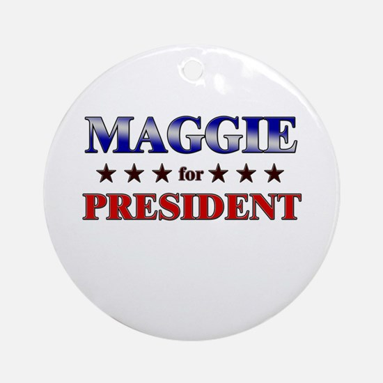 MAGGIE for president Ornament (Round)