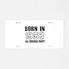 Born In 1953 Aluminum License Plate