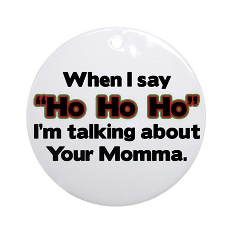 Ho Ho Ho (Your Momma!) Ornament (Round)