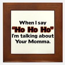 Ho Ho Ho (Your Momma!) Framed Tile