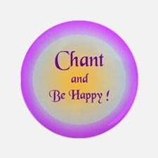 """Chant and Be Happy ! "" 3.5"" Button"