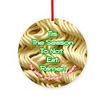 Tis The Season To Not Eat Ramen Ornament (Round)