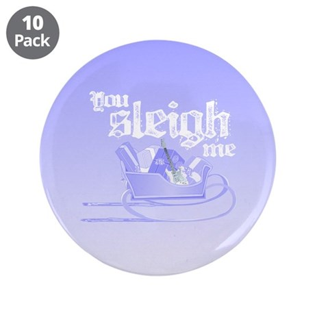 """You Sleigh Me 3.5"""" Button (10 pack)"""