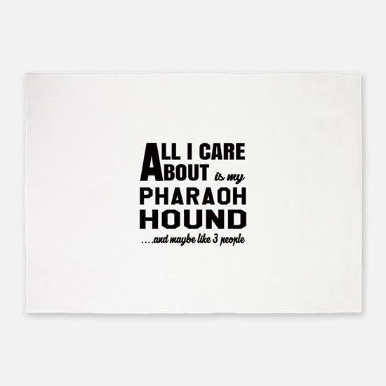 All I care about is my Pharaoh Houn 5'x7'Area Rug
