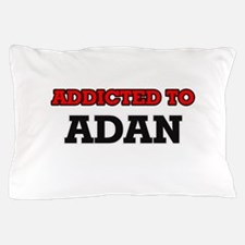 Addicted to Adan Pillow Case