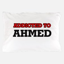 Addicted to Ahmed Pillow Case