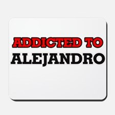 Addicted to Alejandro Mousepad