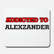 Addicted to Alexzander Mousepad