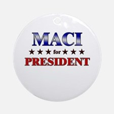 MACI for president Ornament (Round)
