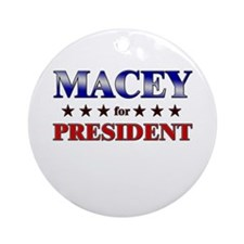 MACEY for president Ornament (Round)