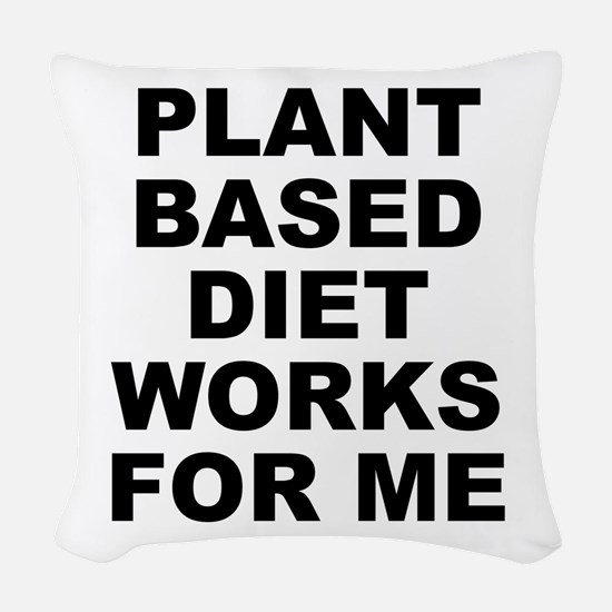 Plant Based Diet Works Woven Throw Pillow