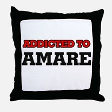 Addicted to Amare Throw Pillow