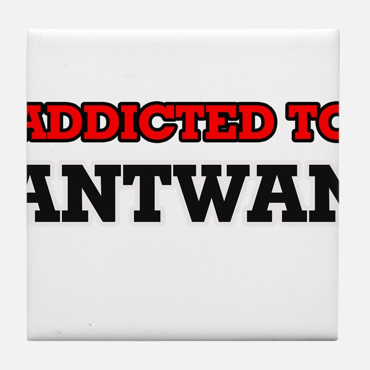 Addicted to Antwan Tile Coaster