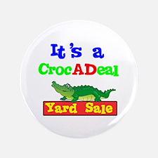 """'CrocADeal Yard Sale. 3.5"""" Button"""