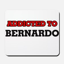 Addicted to Bernardo Mousepad