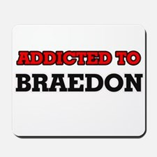 Addicted to Braedon Mousepad