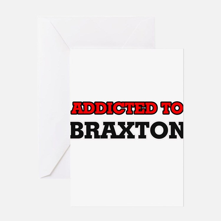 Addicted to Braxton Greeting Cards
