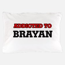 Addicted to Brayan Pillow Case