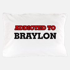 Addicted to Braylon Pillow Case