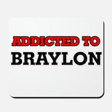 Addicted to Braylon Mousepad