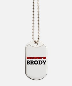 Addicted to Brody Dog Tags